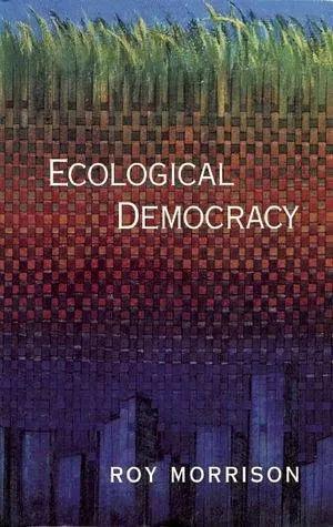 Ecological Democracy Roy Morrison South End Press,1995